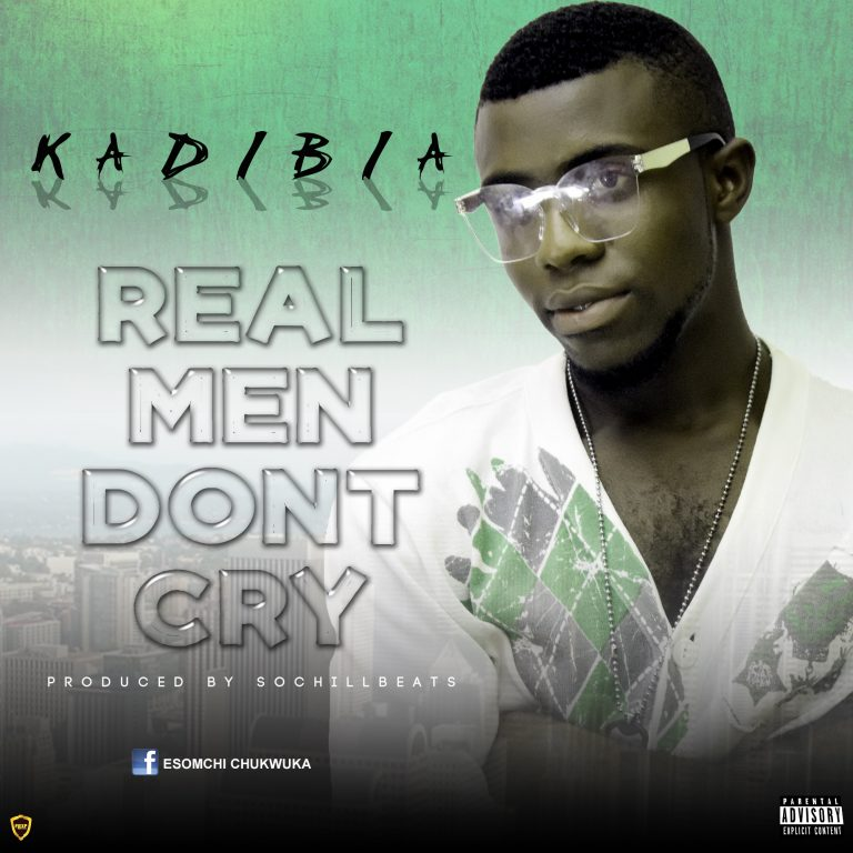 (MUSIC/AUDIO): Kadibia – Real Men Don't Cry(Prod. By SochiLLBeats)
