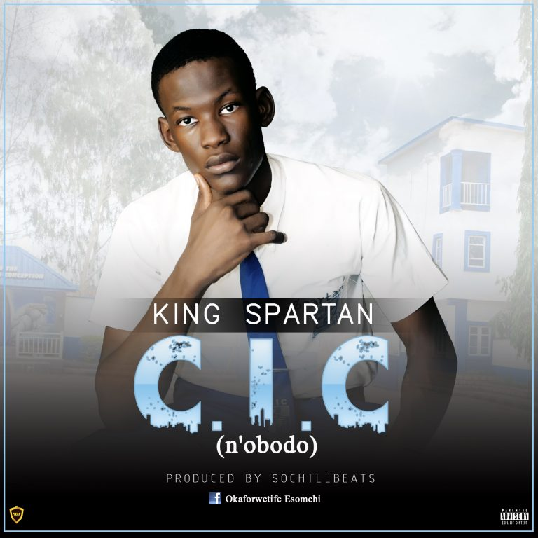 (MUSIC/AUDIO): King Spartan – C.I.C.(n'obodo)