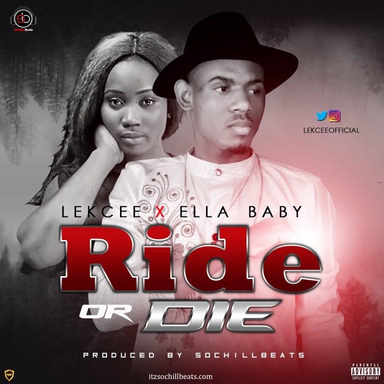 (AUDIO) LekCee × Ella Baby – Ride or Die(Prod. By SochiLLBeats)