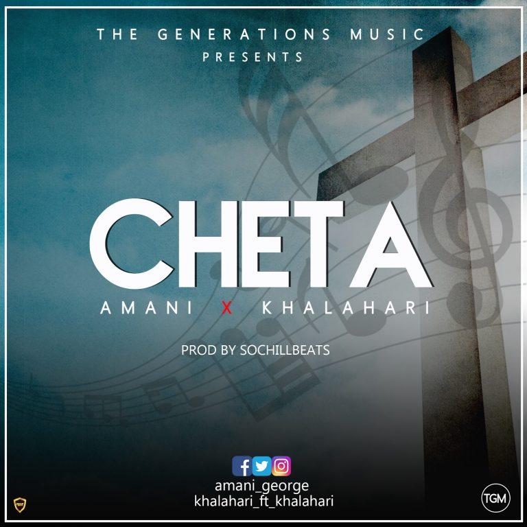 [AUDIO] Amani – Cheta ft. Khalahari(Prod. By SochiLLBeats)