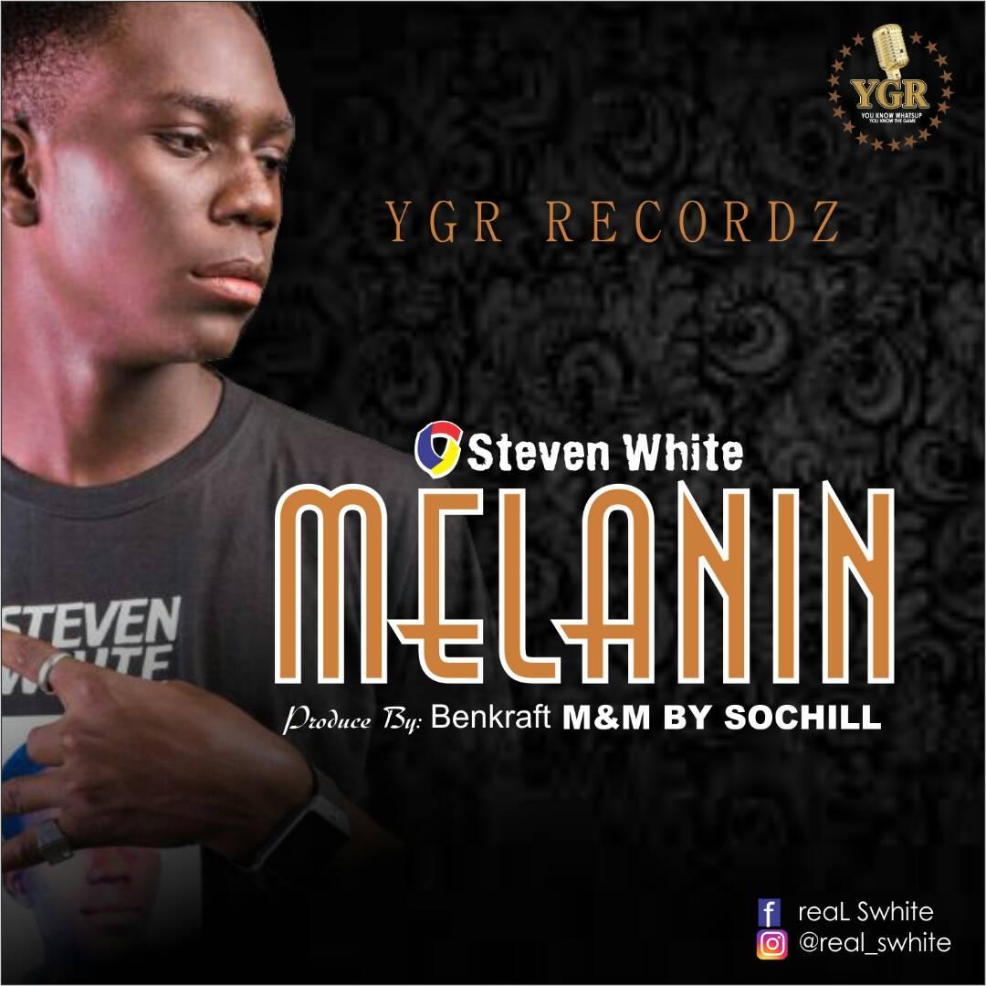 (AUDIO): Steven White – Melanin(Prod. By Benkraft)