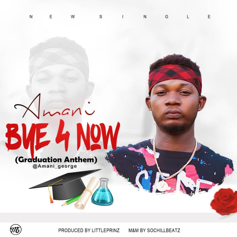 (MUSIC/AUDIO): Amani – Bye 4 Now(Prod. By Lil Prince)
