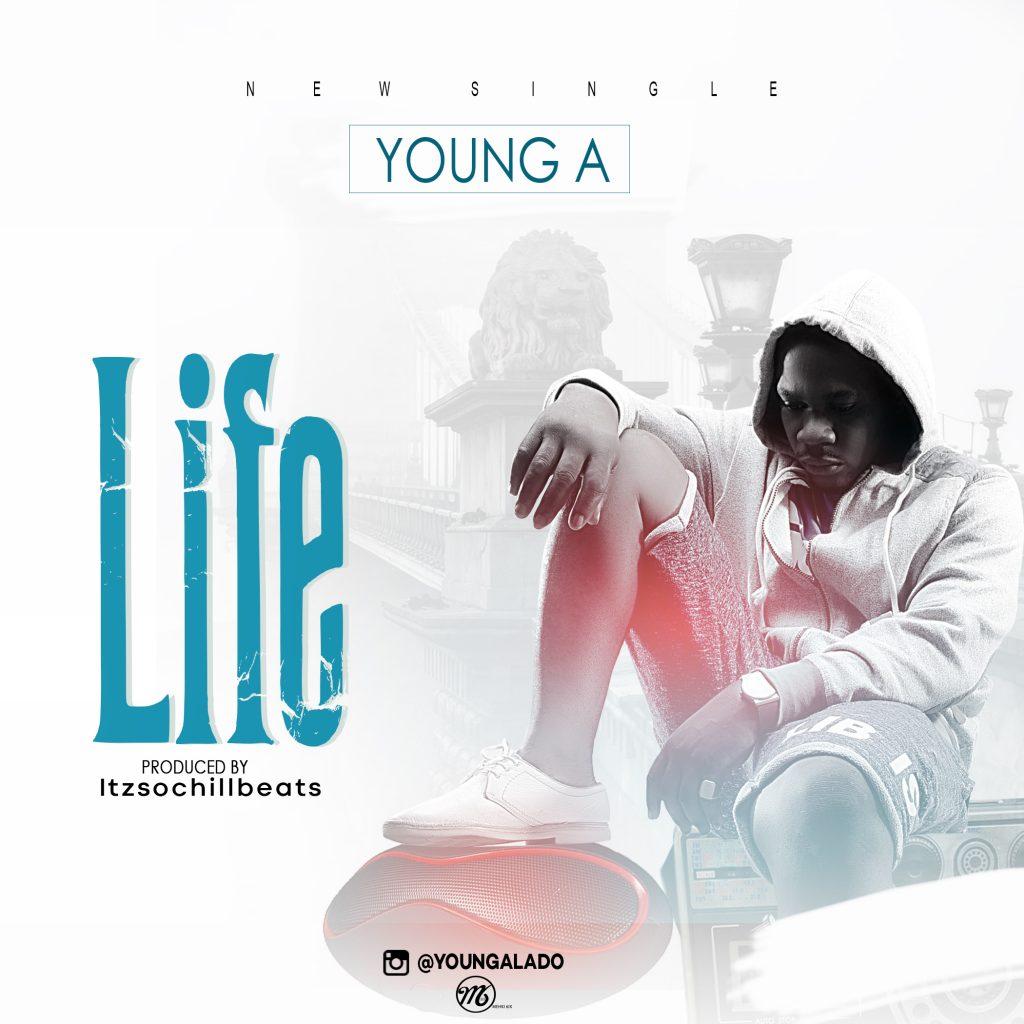 (MUSIC/AUDIO): Young A – Life(Prod. By itzSochiLLBeats)