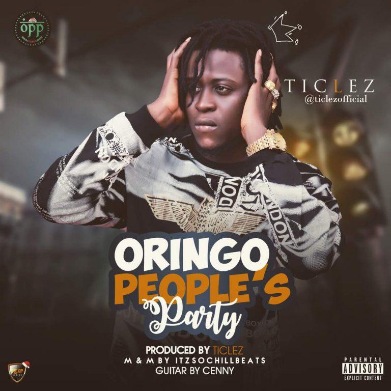 (MUSIC/AUDIO): Ticlez – OPP(Oringo Peoples Party)