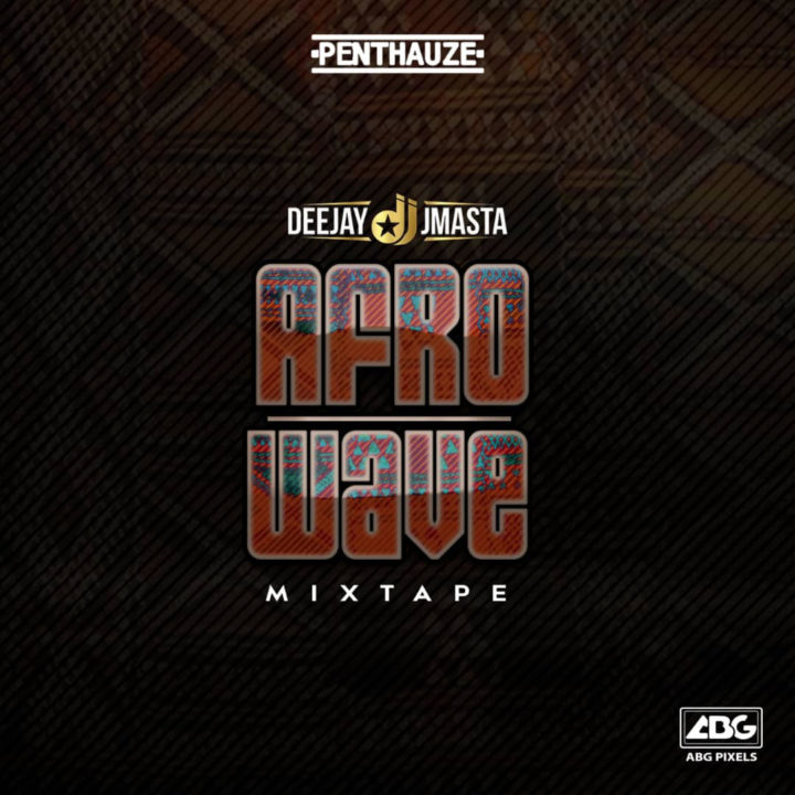 (MIXTAPE): Deejay J Masta Presents – Afro Wave Mixtape
