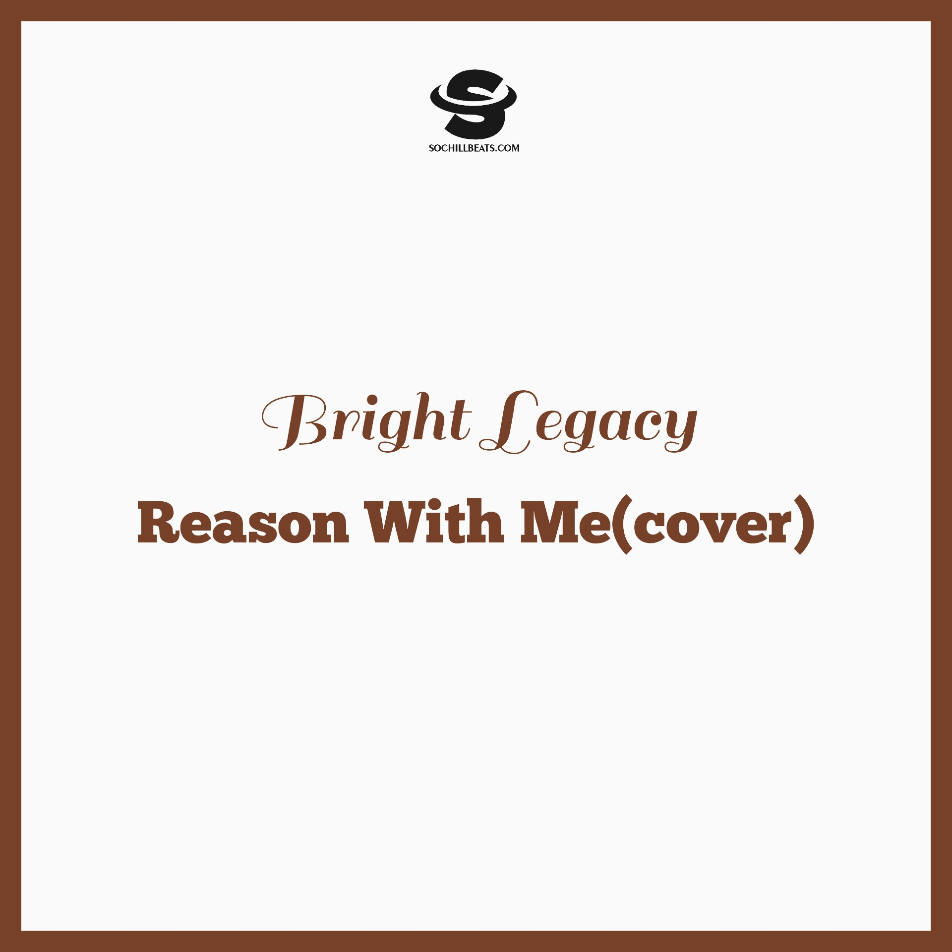 (AUDIO): Bright Legacy – Reason With Me(cover)