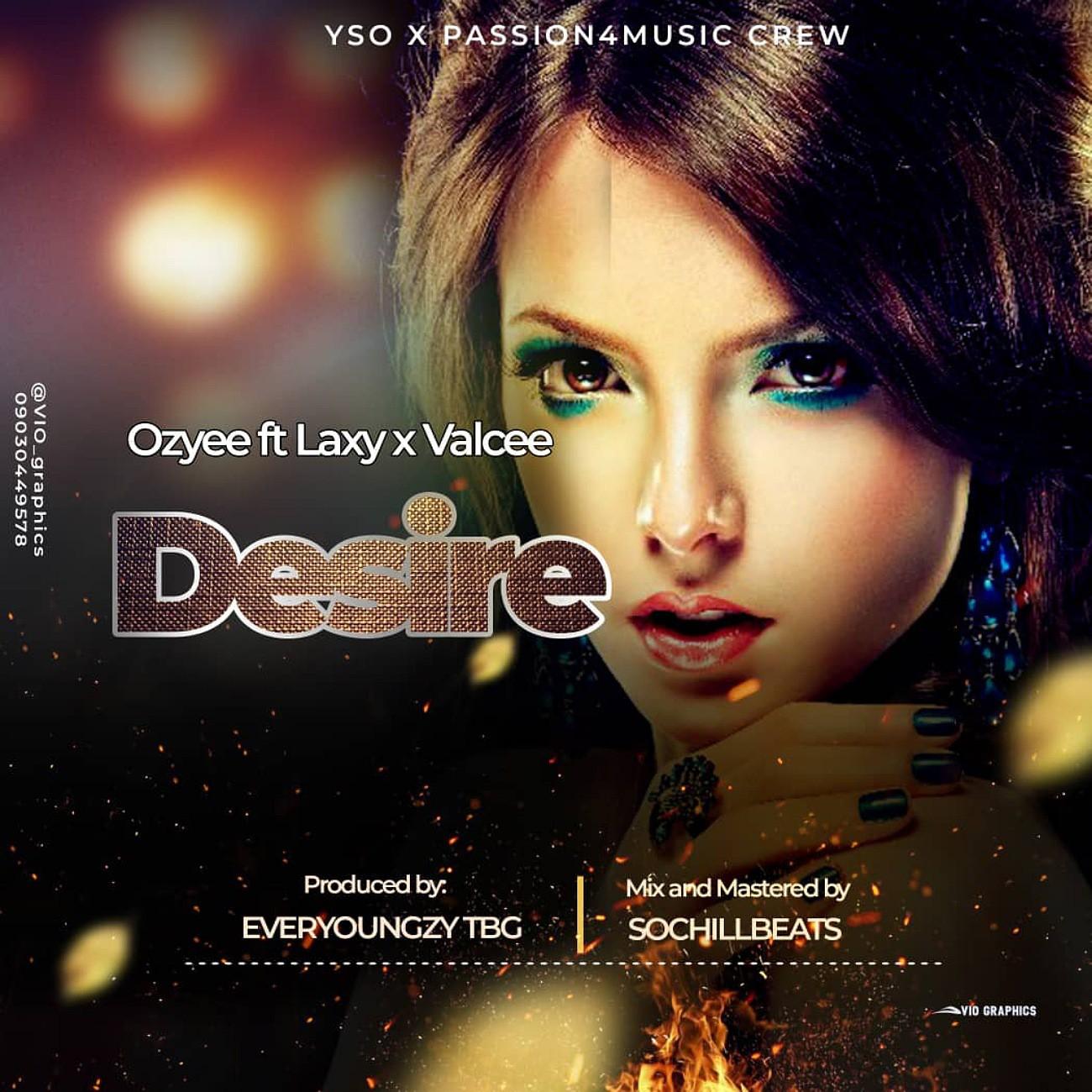 Ozyee – Desire ft. Laxy, Valcee