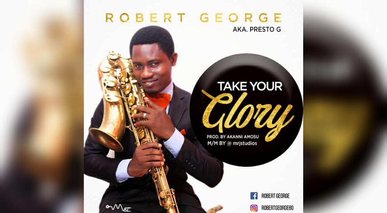 Listen to Robert George – Take Your Glory + Lyrics