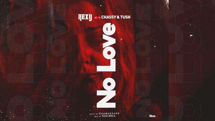 NEW MUSIC: Nexy ft. Chassy x Tush – No Love