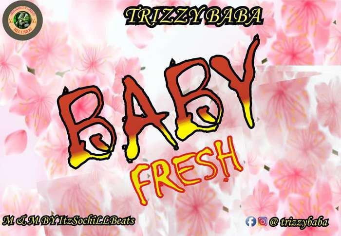 NEW MUSIC: Trizzy Baba – Baby Fresh