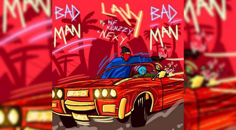 NEW MUSIC: Lavy – Bad Man ft. Nexy x Kenzzy