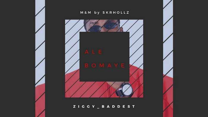 NEW MUSIC: Ziggy Baddest – Ale Bomaye