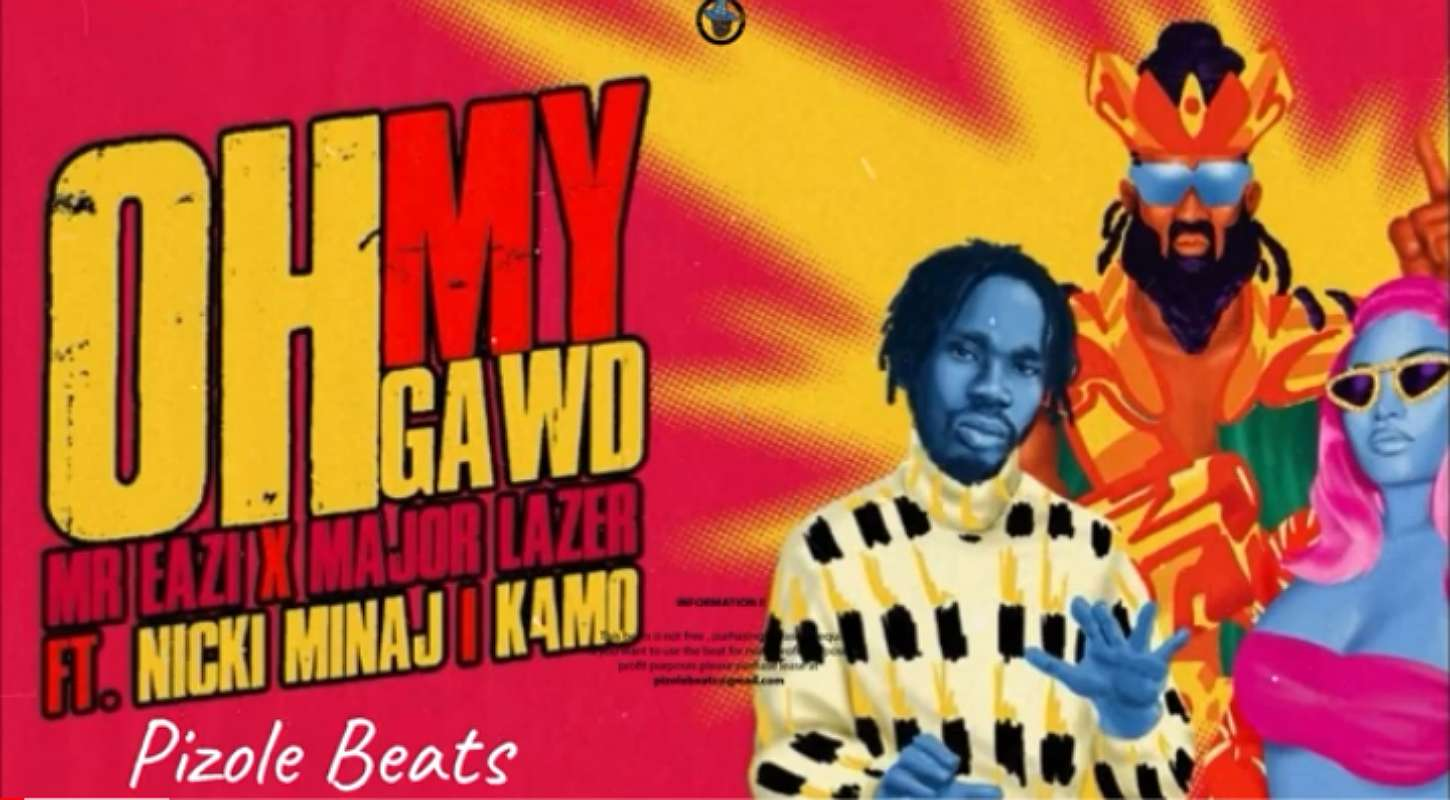 Download Instrumental Mr Eazi x Major Lazer – Oh My Gawd ft. Nicki Minaj x K4mo (Reprod by Pizole Beats)